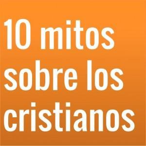 10 Mitos Sobre Los Cristianos