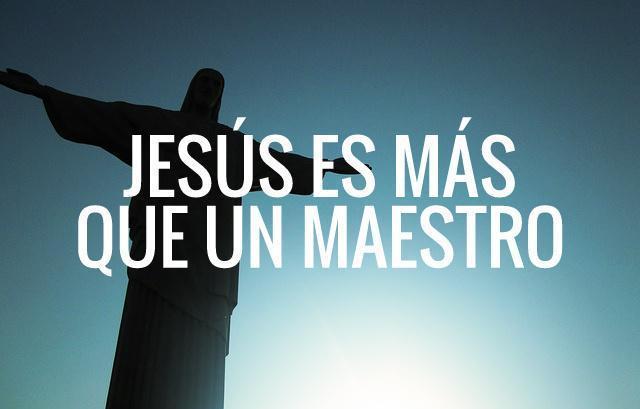Jesús es más que un maestro
