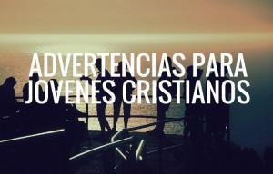 5 Advertencias Sobre Chicas Para Jóvenes Cristianos
