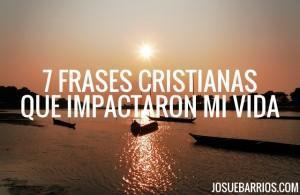 7 Frases Cristianas Célebres Que Impactaron mi Vida