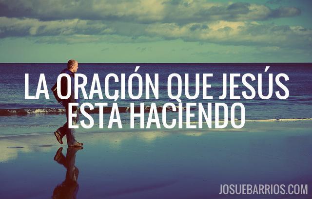 La oración que Jesús está haciendo