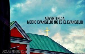 ADVERTENCIA: Medio Evangelio No Es El Evangelio