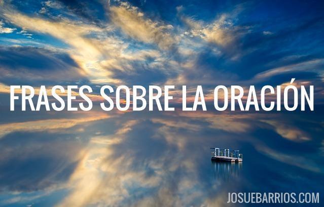 36 Frases Sobre La Oración Que Necesitas Leer Josué Barrios