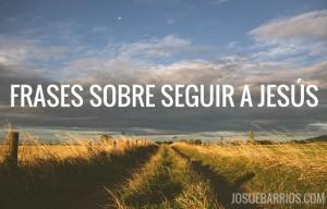 19 Frases Impactantes Sobre Seguir a Jesús