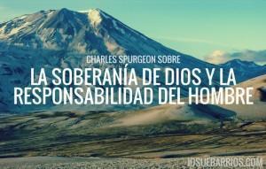 Charles Spurgeon Sobre la Soberanía de Dios y la Responsabilidad Del Hombre