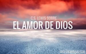 C.S. Lewis Sobre el Amor de Dios (¡Esto te Hará Pensar!)