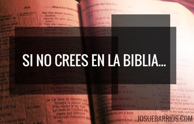 Si no crees en la Biblia...