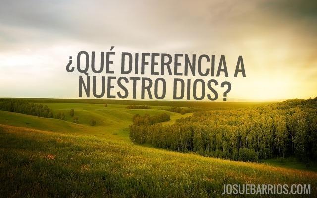 diferencia a nuestro Dios