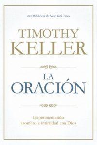 La oración, por Tim Keller | Reseña breve